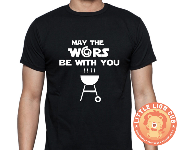 May the WORS be with you STAR WARS inspired t-shirt/ STAR WORS T-Shirt / Novelty T-Shirt/ BRAAI / BRAAI T-Shirt / Gift for Dad / Braai Master  by Little Lion Cub Boutique